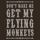 Don't make me get my flying monkeys by artack