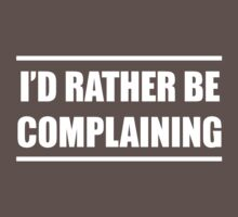 I'd rather be complaining by artack