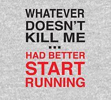Whatever doesn't kill me better start running Unisex T-Shirt