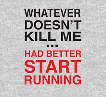 Whatever doesn't kill me better start running T-Shirt