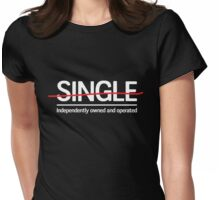 Not Single, Independently Owned and Operated Womens Fitted T-Shirt