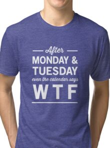After Monday and Tuesday even the calendar says WTF Tri-blend T-Shirt
