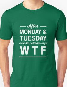 After Monday and Tuesday even the calendar says WTF Unisex T-Shirt