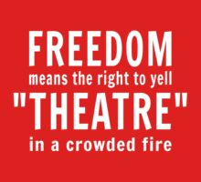 Freedom means the right to yell theater in a crowded fire by artack