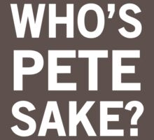 Who is Pete's Sake?  by artack