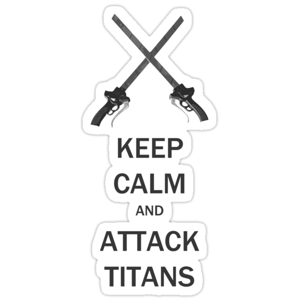 Keep Calm and  Attack Titans by Falcorion