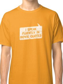 I speak fluently in movie quotes T-Shirt Classic T-Shirt