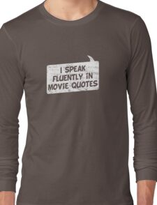 I speak fluently in movie quotes T-Shirt Long Sleeve T-Shirt