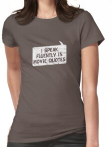 I speak fluently in movie quotes T-Shirt Womens Fitted T-Shirt