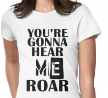YOU'RE GONNA HEAR ME ROAR T-SHIRT Womens Fitted T-Shirt