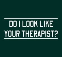 Do I look like your therapist? by artack