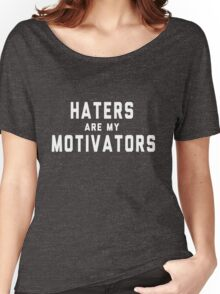 Haters are my motivators Women's Relaxed Fit T-Shirt