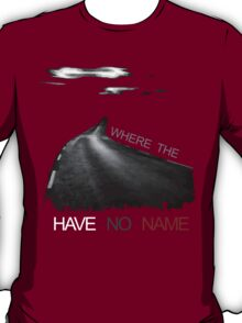 Where the Road have no name  T-Shirt