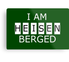 I AM HEISENBERGED Metal Print