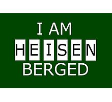 I AM HEISENBERGED Photographic Print