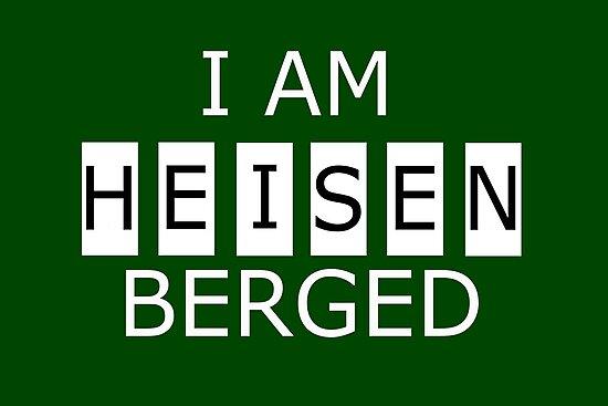 I AM HEISENBERGED by Paul Gitto