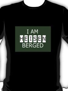 I AM HEISENBERGED T-Shirt