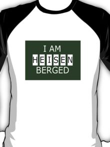 I AM HEISENBERGED T-Shirt