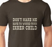 Don't make me wound your inner child Unisex T-Shirt