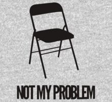 Not My Problem [Chair] | FreshThreadShop by FreshThreadShop