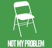 Not My Problem [Chair] [Wht] | FreshThreadShop by FreshThreadShop