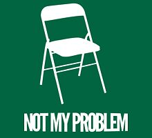 Not My Problem [Chair] [Wht] | FreshThreadShop Unisex T-Shirt