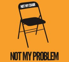 Not My Chair Not My Problem | FreshThreadShop by FreshThreadShop