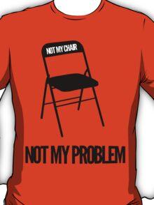 Not My Chair Not My Problem | FreshThreadShop T-Shirt