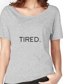 Tired. Women's Relaxed Fit T-Shirt