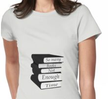 So Many Books Not Enough Time Womens Fitted T-Shirt