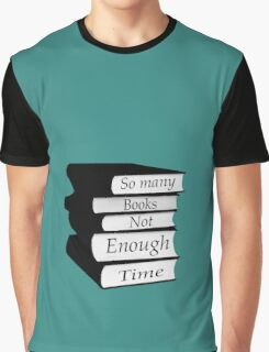 So Many Books Not Enough Time Graphic T-Shirt