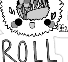 Just Roll With It ~ ! - Black and White Sticker