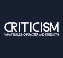 Criticism. What builds character and strength by artack