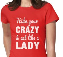 Hide your crazy and act like a lady Womens Fitted T-Shirt