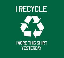 I Recycle. I wore this shirt yesterday Unisex T-Shirt
