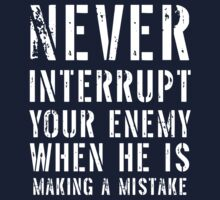 Never interrupt your enemy when he is making a mistake by artack