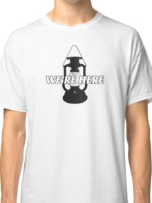 We're Here Classic T-Shirt