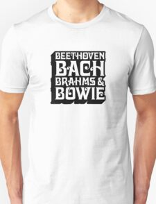 Beethoven, Bach, Brahms, and BOWIE! T-Shirt