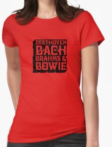 Beethoven, Bach, Brahms, and BOWIE! Womens Fitted T-Shirt