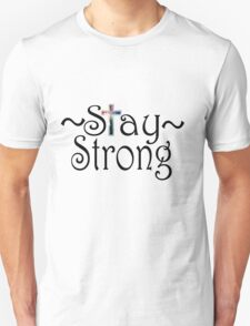 Stay Strong Design Unisex T-Shirt