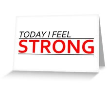 Today I Feel Strong Greeting Card