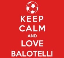 Keep Calm And Love Balotelli by Phaedrart