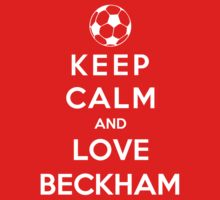 Keep Calm And Love Beckham by Phaedrart