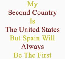 My Second Country Is The United States But Spain Will Always Be The First  by supernova23