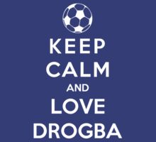 Keep Calm And Love Drogba by Phaedrart