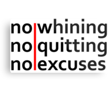 No Whining | No Quitting | No Excuses Metal Print