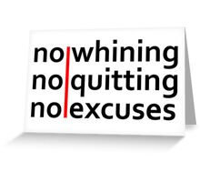 No Whining   No Quitting   No Excuses Greeting Card