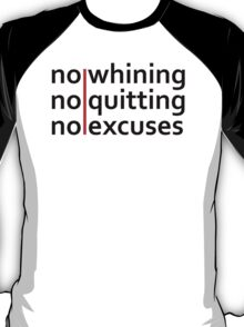 No Whining   No Quitting   No Excuses T-Shirt