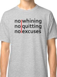 No Whining | No Quitting | No Excuses Classic T-Shirt