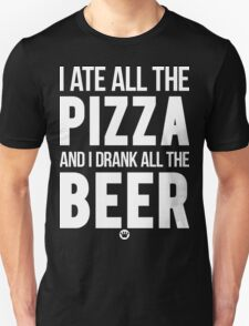 I Ate All The Pizza And I Drank All The Beer [Wht] | FreshTS Unisex T-Shirt